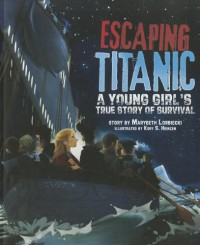Escaping Titanic: A Young Girl's True Story of Survival - Marybeth Lorbiecki, Kory S. Heinzen