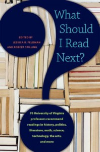 What Should I Read Next?: 70 University of Virginia Professors Recommend Readings in History, Politics, Literature, Math, Science, Technology, the Arts, and More - Jessica R. Feldman, Robert Stilling
