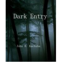 Dark Entry - John B. Kachuba