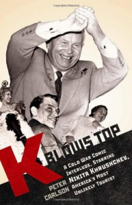 K Blows Top: A Cold War Comic Interlude Starring Nikita Khrushchev, America's Most Unlikely Tourist - Peter Carlson