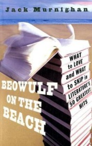 Beowulf on the Beach: What to Love and What to Skip in Literature's 50 Greatest Hits - Jack Murnighan