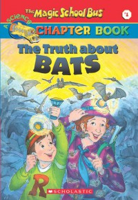 The Truth about Bats (The Magic School Bus Chapter Book, No. 1) - Eva Moore
