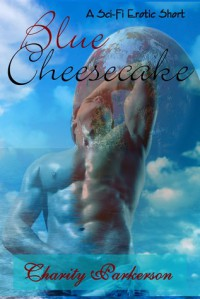 Blue Cheesecake (A Sci-Fi Erotic Short) - Charity Parkerson