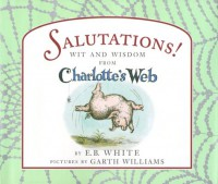 Salutations! Wit and Wisdom from Charlotte's Web - E.B. White