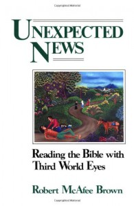Unexpected News: Reading the Bible with Third World Eyes - Robert McAfee Brown