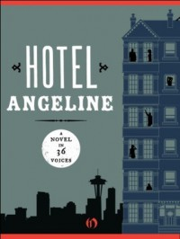 Hotel Angeline - Garth Stein, Elizabeth  George,  Jennie Shortridge,  William Dietrich,  Kevin O'Brien,  Stephanie Kallos,  Suzanne Selfors,  Erica Bauermeister,  Deb Caletti,  Karen Finneyfrock,  Kathleen Alcala,  Jamie Ford,  Frances McCue,  Robert Dugoni,  Erik Larson,  Susan Wiggs