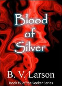 Blood of Silver - B.V. Larson