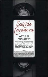 Suicide Casanova - Arthur Nersesian