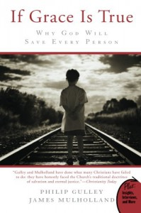 If Grace Is True: Why God Will Save Every Person - Philip Gulley, James Mulholland
