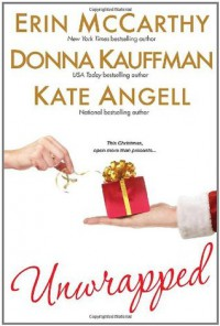 Unwrapped - Erin McCarthy, Donna Kauffman, Kate Angell
