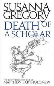 Death of a Scholar: The Twentieth Chronicle of Matthew Bartholomew (Chronicles of Matthew Bartholomew) - Susanna Gregory