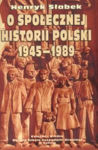 O społecznej historii Polski 1945-1989 - Henryk Słabek