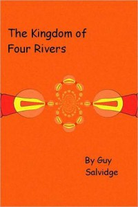 The Kingdom of Four Rivers - Guy Salvidge