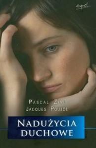 Nadużycia duchowe. Ich identyfikacja i towarzyszenie osobom wykorzystanym - Jacques Poujol, Pascal Zivi