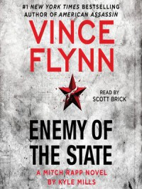 Enemy of the State (A Mitch Rapp Novel) - Vince Flynn, Kyle Mills