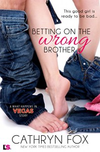 Betting on the Wrong Brother (What Happens in Vegas) - Cathryn Fox