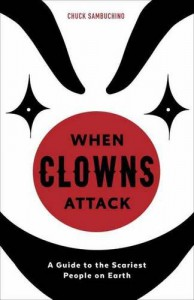 When Clowns Attack: A Guide to the Scariest People on Earth - Chuck Sambuchino