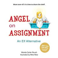 Angel on Assignment: Move over elf. It's time to share the shelf. - Wanda Carter Roush, Mike Motz