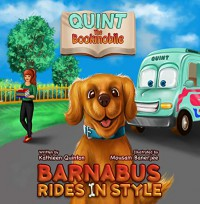 Quint the Bookmobile: Barnabus Rides in Style! - Kathleen Quinton, Mousam Banarjee