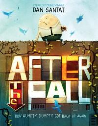 After the Fall (How Humpty Dumpty Got Back Up Again) - Dan Santat, Dan Santat