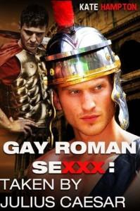 Gay Roman SeXXX: Taken By Julius Caesar (Hot Gay Erotica) - Kate Hampton