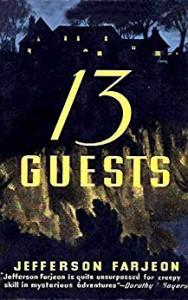 Thirteen Guests - J. (Joseph) Jefferson Farjeon