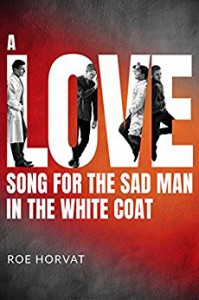 A Love Song for the Sad Man in the White Coat - Roe Horvat