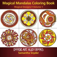 Magical Mandalas Coloring Book: Magical Designs (Doodle Art Alley Books) (Volume 1) - Samantha Snyder