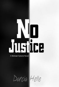 No Justice: A Michael Sykora Novel - Darcia Helle