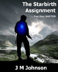 The Starbirth Assignment Part One : Shifter - J.M. Johnson