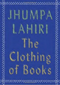 The Clothing of Books - Jhumpa Lahiri