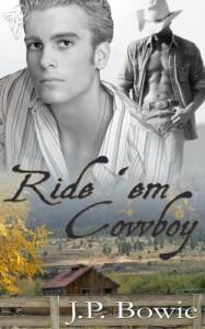 Ride 'Em Cowboy (Ride 'Em, #1) - J.P. Bowie
