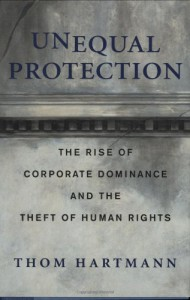 Unequal Protection: The Rise of Corporate Dominance and the Theft of Human Rights - Thom Hartmann