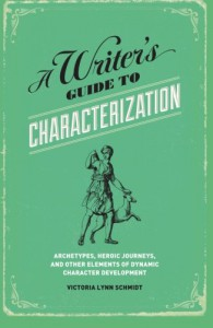 A Writer's Guide to Characterization: Archetypes, Heroic Journeys, and Other Elements of Dynamic Character Development - Victoria Lynn Schmidt