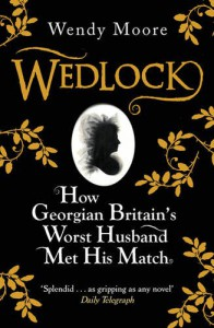 Wedlock: How Georgian Britain's Worst Husband Met His Match - Wendy Moore