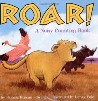 Roar!: A Noisy Counting Book - Pamela Duncan Edwards, Henry Cole