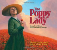 The Poppy Lady: Moina Belle Michael and Her Tribute to Veterans - Barbara Elizabeth Walsh, Layne Johnson