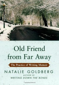 Old Friend from Far Away: The Practice of Writing Memoir - Natalie Goldberg