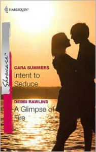 Intent to Seduce / A Glimpse of Fire - Cara Summers,  Debbi Rawlins