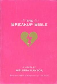 The Breakup Bible - Melissa Kantor