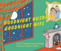 Goodnight, Wife; Goodnight, Husband - Eric  Stangel, Justin Stangel