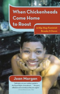 When Chickenheads Come Home to Roost: A Hip-Hop Feminest Breaks It Down - Joan Morgan