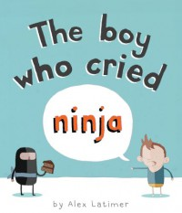 The Boy Who Cried Ninja - Alex Latimer