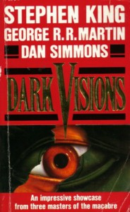 Dark Visions - Dan Simmons, Douglas E. Winter, Stephen King, George R.R. Martin