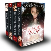 Blood and Snow Volumes 1-4: Blood and Snow, Revenant in Training, The Vampire Christopher, Blood Soaked Promises - RaShelle Workman