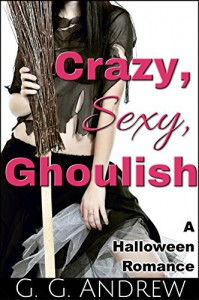 Crazy, Sexy, Ghoulish: A Halloween Romance - Andrew G. Marshall