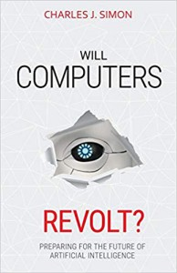 Will Computers Revolt?: Preparing for the Future of Artificial Intelligence - Simon Charles