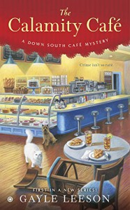 The Calamity Café: A Down South Café Mystery - Gayle Leeson