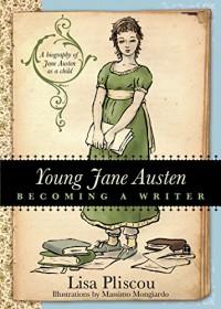 Young Jane Austen: Becoming a Writer - Lisa Pliscou