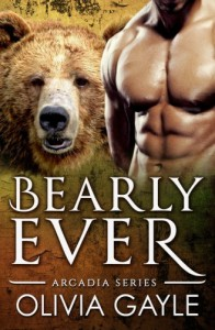 Bearly Ever: An Alpha Werebear Shifter Paranormal Romance (Arcadia Knights) (Volume 1) - Olivia Gayle